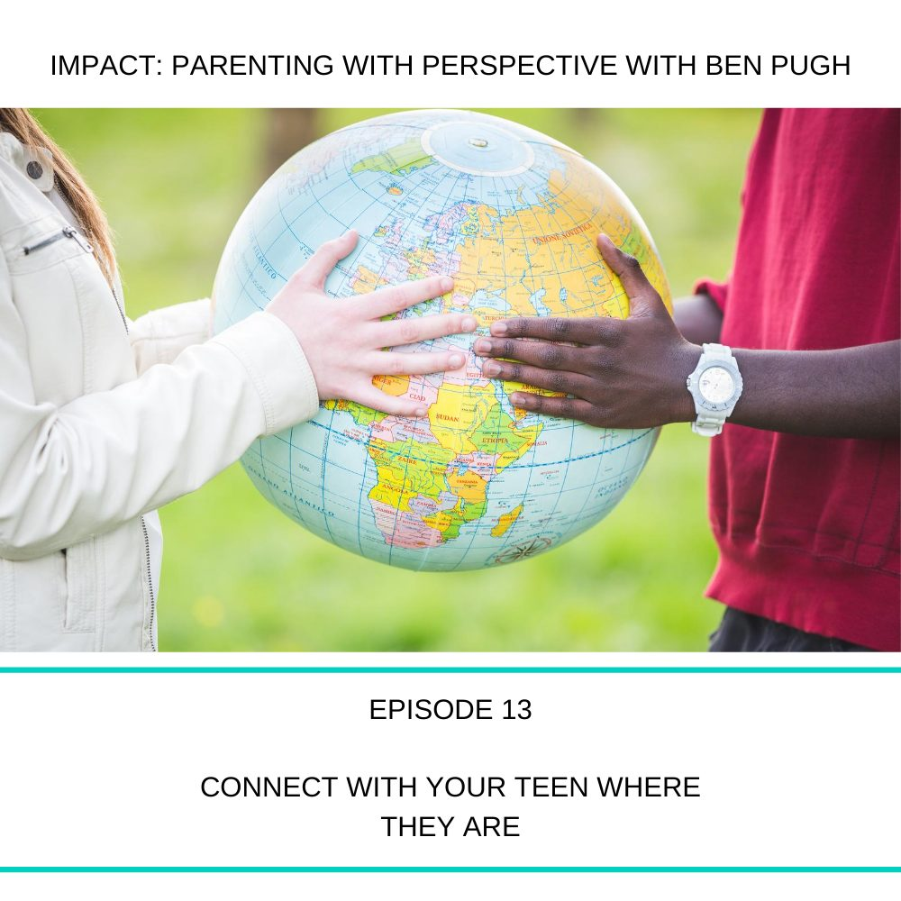 #013 Connect with Your Teen Where They Are!