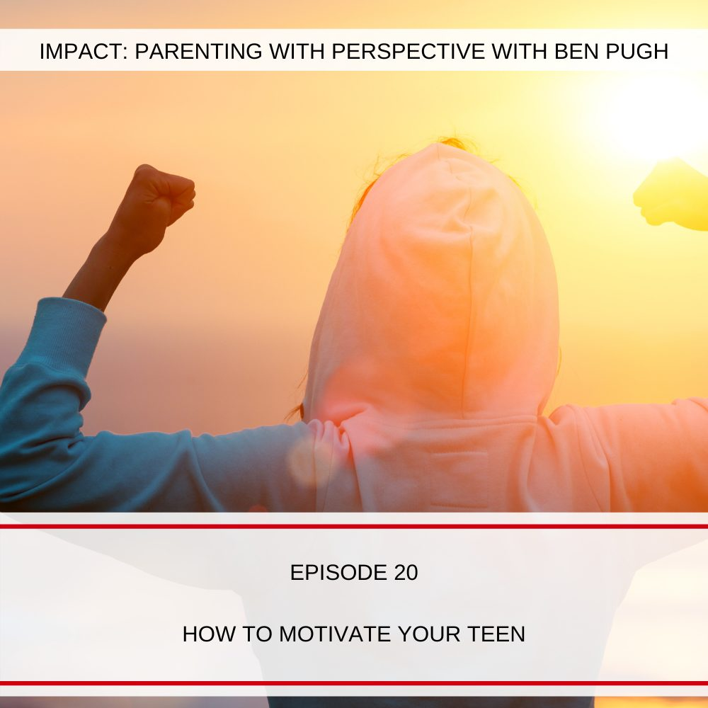 #020 How to Motivate Your Teen