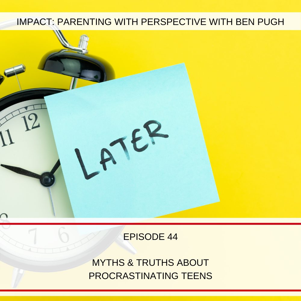 #044 Myths and Truths About Procrastinating Teens