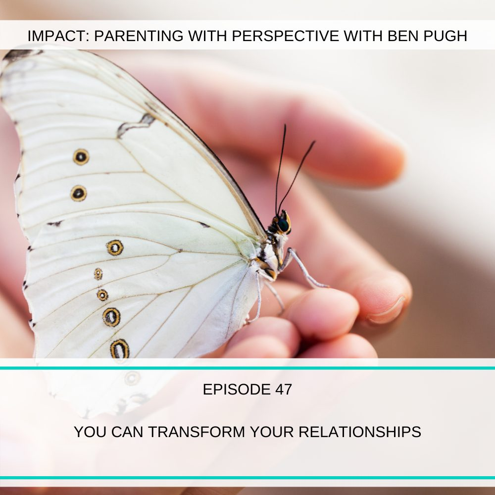 #047 You Can Transform Your Relationships