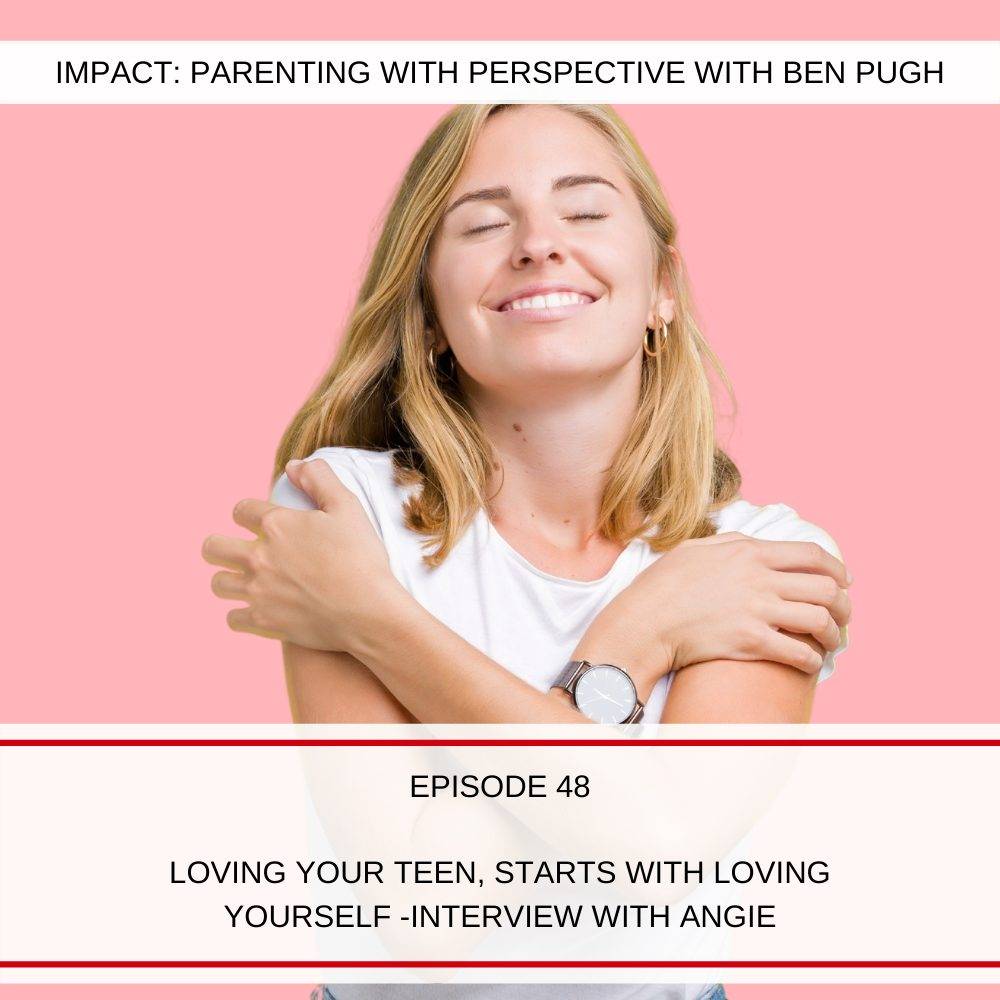 #048 Loving Your Teen, Starts with Loving Yourself