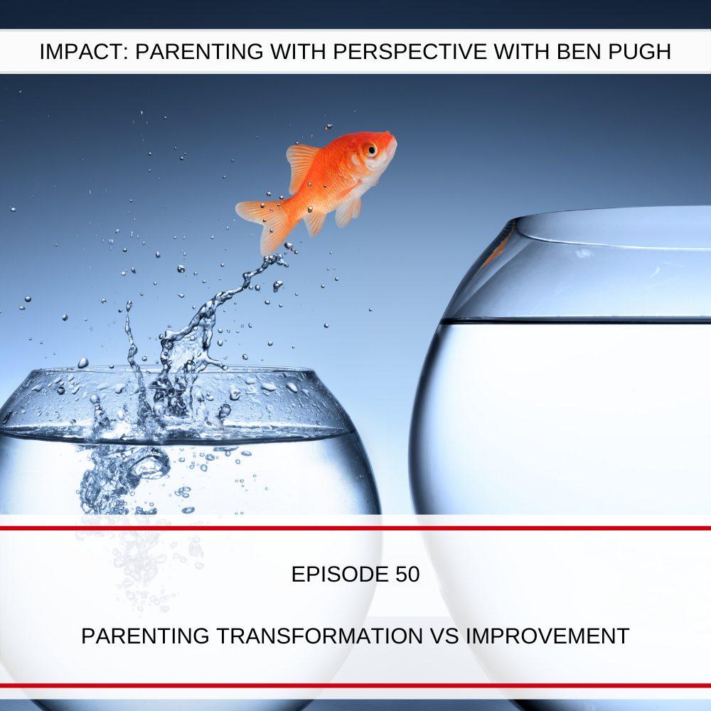 #050 Parenting Transformation vs Improvement