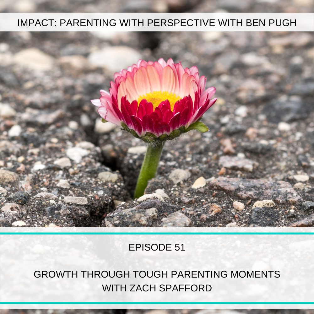 #051 Growth Through Tough Parenting Moments with Zach Spafford