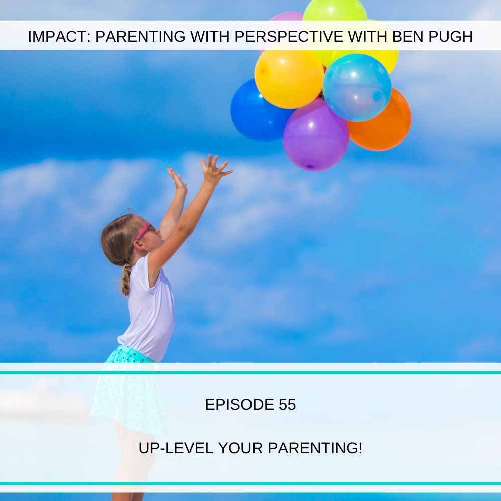 #055 Up-Level Your Parenting!