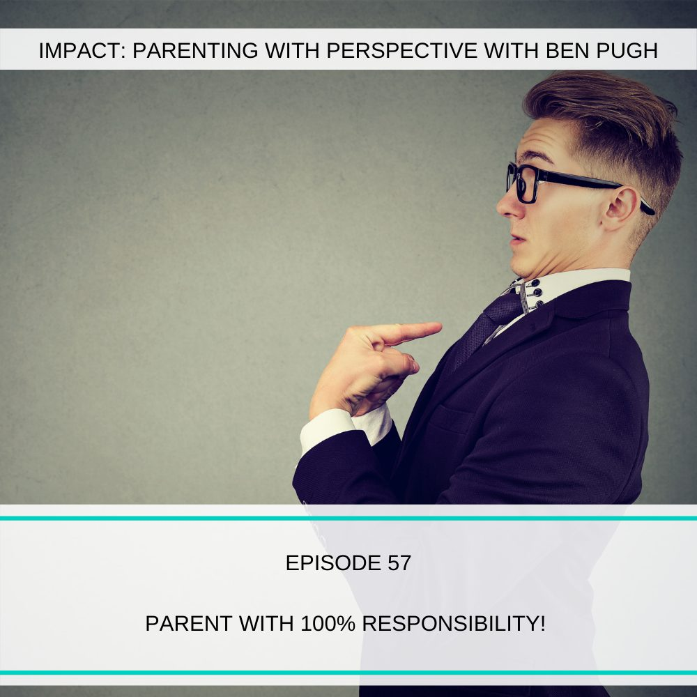 #057 Parent With 100% Responsibility!
