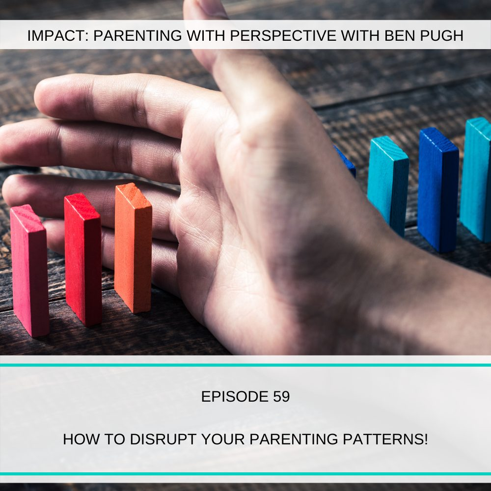 #059 How to disrupt your parenting patterns!