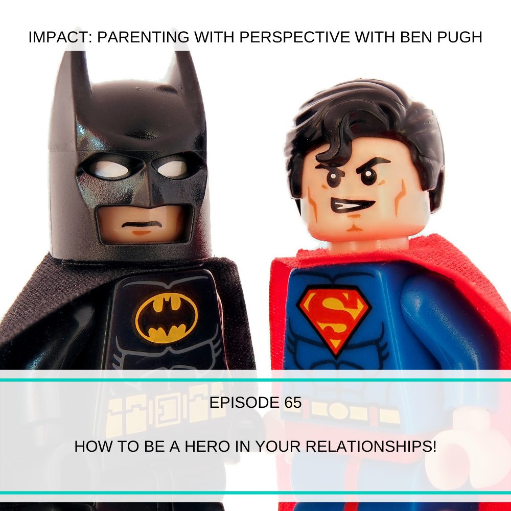 #065 How to be the hero in your relationships!